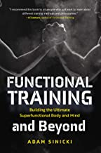 Functional Training and Beyond: Building the Ultimate Superfunctional Body and Mind (Building Muscle and Performance, Weig...