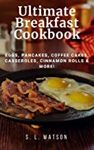 Ultimate Breakfast Cookbook: Eggs, Pancakes, Coffee Cakes, Casseroles, Cinnamon Rolls & More! (Southern Cooking Recipes Bo...