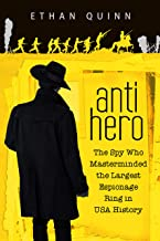 Anti-Hero: The Spy Who Masterminded the Largest Espionage Ring in USA History