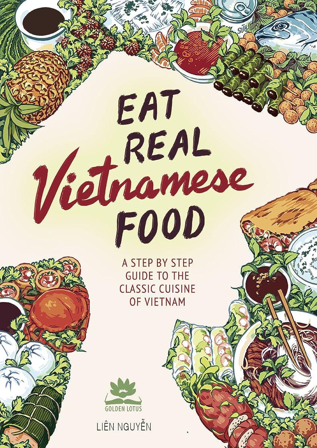 ポーン宣伝すべきEat Real Vietnamese Food: A Step By Step Guide to the Classic Cuisine of Vietnam (English Edition)