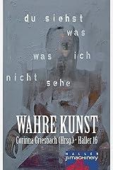 Haller 16 - Wahre Kunst: Du siehst was, was ich nicht sehe (HALLER / Literaturzeitschrift) Kindle Ausgabe