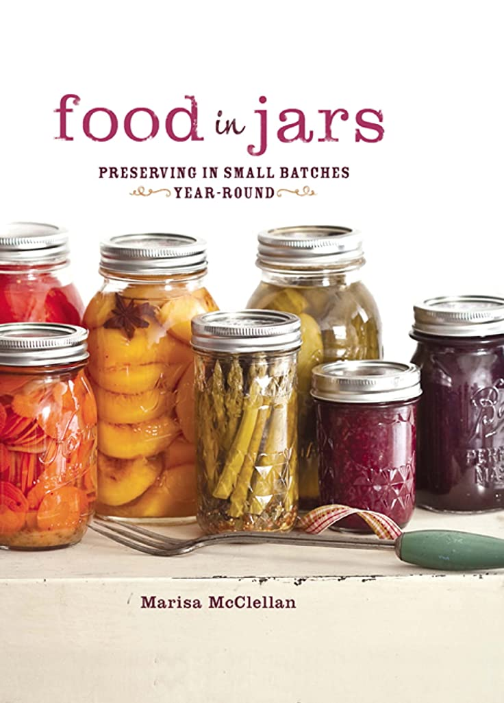 親人生を作るクラックポットFood in Jars: Preserving in Small Batches Year-Round (English Edition)