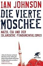 Die vierte Moschee: Nazis, CIA und der islamische Fundamentalismus (German Edition)