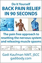 Do It Yourself Back Pain Relief in 90 Seconds: The pain free approach to resetting the nervous system and releasing muscle spasms