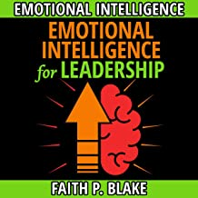 Emotional Intelligence for Leadership: 2 Books in 1: Master Your Feelings, the Power of Self Help in Career Development, Happiness and Manipulation for Leaders, Improve Your Social Skills Guide