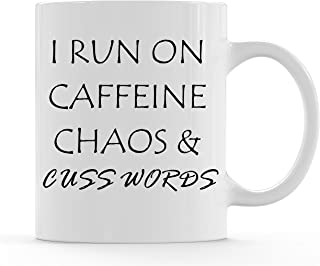Funny Coffee Mug For Men or Women, Him or Her, Friend, Mom, Dad, Wife, Husband, Coworker, Boss Office Mug - I Run On Caffeine Chaos & Cuss Words 11 oz Mug by Funny Bone Products