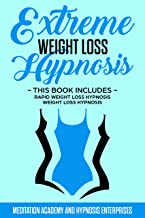 EXTREME WEIGHT LOSS HYPNOSIS : THIS BOOK INCLUDES RAPID WEIGHT LOSS HYPNOSIS WEIGHT LOSS HYPNOSIS (English Edition)