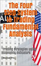 Tradeonomics - Four Steps to Trading Fundamental Analysis: How Investment Bankers Trade Financial Markets using Economic Indicators