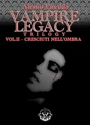 Cresciuti nellombra (Vampire Legacy Trilogy Vol. 2)