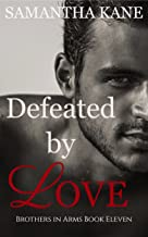 Defeated by Love (Brothers in Arms Book 11)