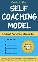 Guide to The Self Coaching Model: How to Life Coach Yourself into a Happier Life