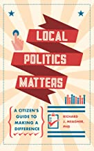 Local Politics Matters: A Citizen's Guide to Making a Difference