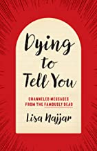 Dying to Tell You: Channeled Messages from the Famously Dead