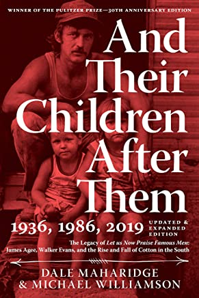 And Their Children After Them: The Legacy of Let Us Now Praise Famous Men: James Agee, Walker Evans, and the Rise and Fall of Cotton in the South (English Edition)