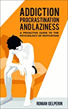 Best Addiction, Procrastination, and Laziness: A Proactive Guide to the Psychology of Motivation Review