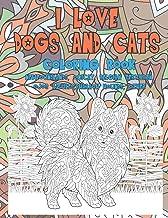 I Love Dogs and Cats - Coloring Book - Newfoundlands, Ocicat, Belgian Tervuren, Ojos Azules, Pharaoh Hounds, other