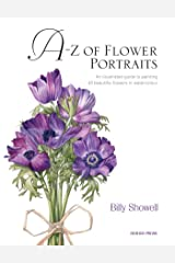 A-Z Of Flower Portraits: An Illustrated Guide to Painting 40 Beautiful Flowers in Watercolour Hardcover