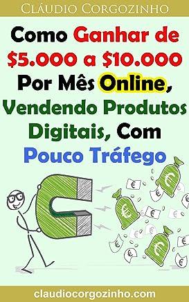 Como Ganhar de $5.000 a $10.000 Por Mês Online, Vendendo Produtos Digitais, Com Pouco Tráfego