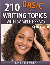 210 Basic Writing Topics with Sample Essays Q181-210 (240 Basic Writing Topics 30 Day Pack Book 3)