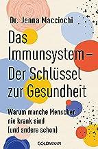 Das Immunsystem – Der Schlüssel zur Gesundheit: Warum manche Menschen nie krank sind (und andere schon) (German Edition)