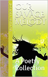Our Savage Melody: A Poetry Collection