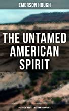 THE UNTAMED AMERICAN SPIRIT: Historical Novels & Western Adventures: Young Alaskans Series, The Mississippi Bubble, The La...