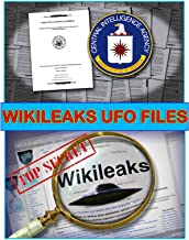 WikiLeaks UFO Files: All the amazing UFO and ALIEN secrets the government has been hiding behind Top Secret classification! (Blue Planet Project Book 14)