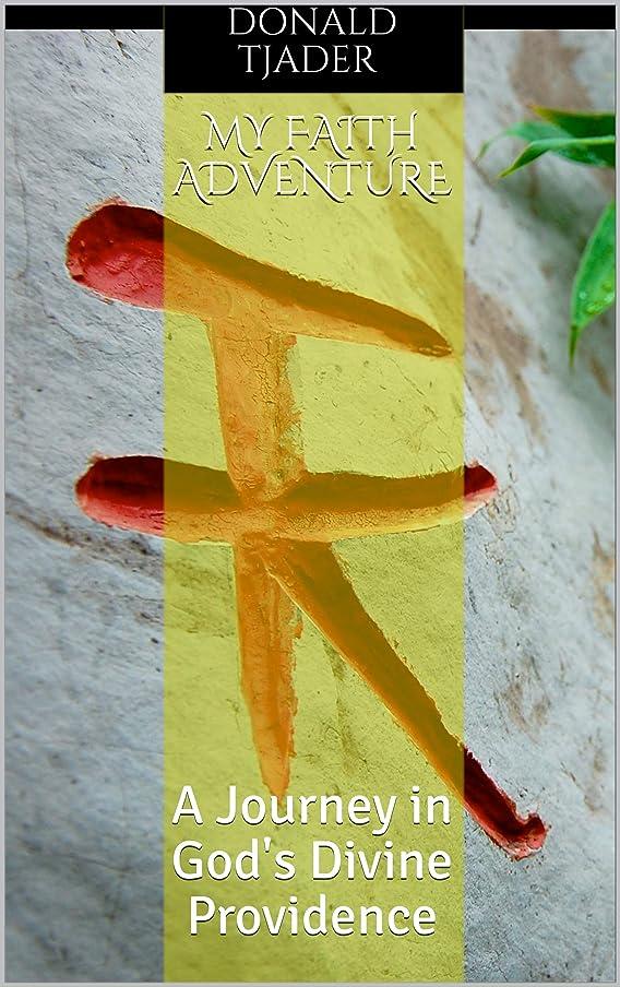 適格損失卑しいMy Faith Adventure: A Journey in God's Divine Providence (English Edition)