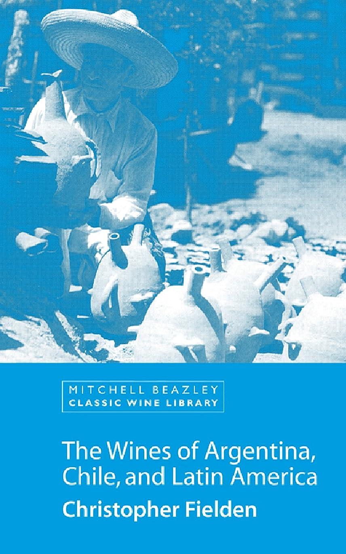 真鍮国旗脆いThe Wines of Argentina, Chile and Latin America (Mitchell Beazley Classic Wine Library) (English Edition)