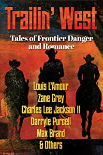 TRAILIN' WEST: 7 New and Classic Tales of Frontier Danger and Romance