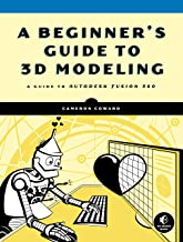 A Beginner's Guide to 3D Modeling: A Guide to Autodesk Fusion 360 (English Edition)