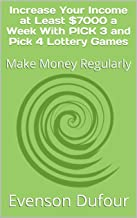 Increase Your Income   at Least $7000 a Week With PICK 3 and PICK 4  Lottery  Games: Make Money Regularly