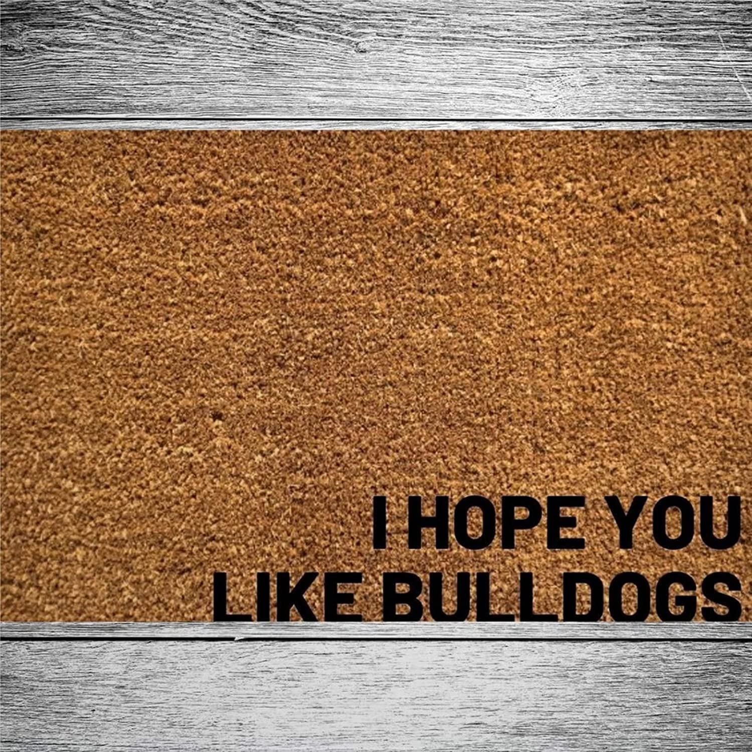 I Limited time sale Hope You Cheap bargain Like Bulldogs Coir Mats f Door Welcome Rustic Doormat
