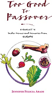 Too Good To Passover: E-BOOKLET 3: Seder Menus and Memories from EUROPE