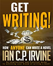 Get Writing! How ANYONE can write a Novel!: An Inspirational and Practical Guide to Achieving your dream of writing a book!