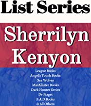 SHERRILYN KENYON: SERIES READING ORDER: LEAGUE BOOKS, ANGEL'S TOUCH, SEA WOLVES, MACALLISTER BOOKS, DARK-HUNTER SERIES,DE PIAGET, B.A.D. BOOKS BY SHERRILYN KENYON
