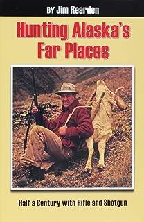 Hunting Alaska's Far Places: Half a Century with Rifle and Shotgun