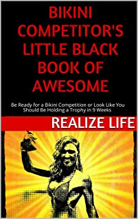 Bikini Competitor's Little Black Book of Awesome: Bikini Competition Ready in 9 Weeks or Look Like You Should Be On Stage