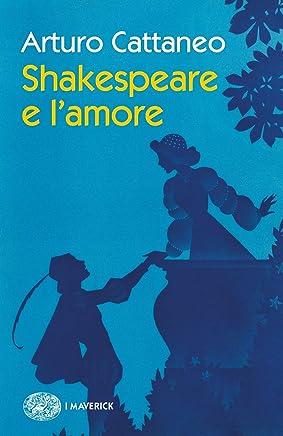 Shakespeare e lamore (Piccola biblioteca Einaudi. I Maverick Vol. 709)