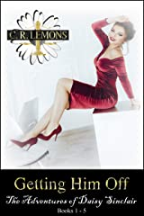 Getting Him Off: The Adventures of Daisy Sinclair (Books 1 - 5) Kindle Edition