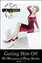 Getting Him Off: The Adventures of Daisy Sinclair (Books 1 - 5)