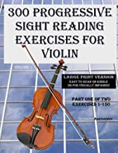 300 Progressive Sight Reading Exercises for Violin Large Print Version: Part One of Two, Exercises 1-150