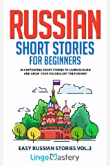 Russian Short Stories for Beginners Volume 2: 20 Captivating Short Stories to Learn Russian & Grow Your Vocabulary the Fun Way! (Easy Russian Stories) Kindle Edition
