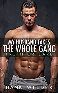 My Husband Takes The Whole Gang: Truth Or Dare