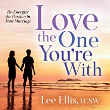 Love the One You're With: Reignite the Passion in Your Marriage