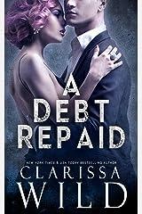 A Debt Repaid (A Dark Billionaire Romance) (The Debt Duet Book 2) Kindle Edition