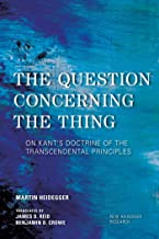 The Question Concerning the Thing: On Kant's Doctrine of the Transcendental Principles (New Heidegger Research)