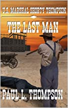 U.S. Marshal Shorty Thompson - The Last Man: Tales of the Old West Book 97 (U.S. Marshal Shorty Thompson: Tales of the Old...