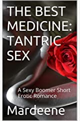 THE BEST MEDICINE: TANTRIC SEX: A Sexy Boomer Short Erotic Romance Kindle Edition