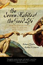 The Seven Habits of the Good Life: How the Biblical Virtues Free Us from the Seven Deadly Sins